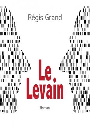 Régis Grand - Le Levain